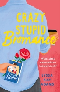 Lyssa Kay Adams - Crazy Stupid Bromance - The Bromance Book Club returns with an unforgettable friends-to-lovers rom-com!.