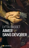 Lytta Basset - Aimer sans dévorer.