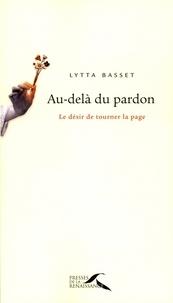 Lytta Basset - Au-delà du pardon - Le désir de tourner la page.