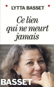 Lytta Basset - Ce lien qui ne meurt jamais.