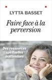 Lytta Basset - Faire face à la perversion - Des ressources spirituelles inattendues.