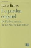Lytta Basset - Le pardon originel - De l'abîme du mal au pouvoir de pardonner.