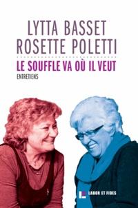 Lytta Basset et Rosette Poletti - Le souffle va où il veut - Entretiens avec Serge Molla.