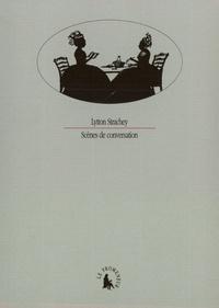 Lytton Strachey - Scènes de conversation.