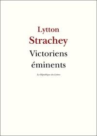 Lytton Strachey - Victoriens éminents.