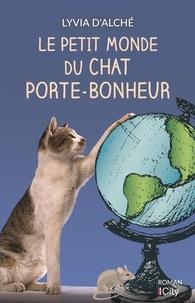 Lyvia d' Alché - Le petit monde du chat porte-bonheur.