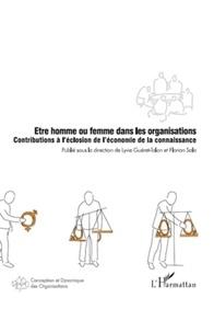 Lyvie Guéret-Talon et Florian Sala - Etre homme ou femme dans les organisations - Contribution à l'éclosion de l'économie de la connaissance.