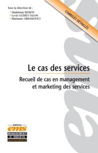 Lyvie Guéret-Talon et Madeleine Besson - Le cas des services - Recueil d'études de cas en management et marketing des services.