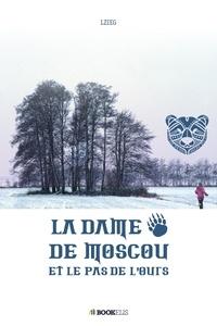 Lzieg - LA DAME DE MOSCOU ET LE PAS DE L'OURS.