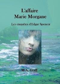 M-A Graff - Les enquêtes d'Edgar Spencer Tome 2 : L'affaire Marie Morgane.