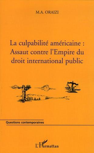M.A. Oraizi - La culpabilité américaine : assaut contre l'Empire du droit international public.