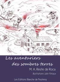 M.A Reste de Roca et Julie Fliniaux - Les aventuriers des sombres terres.