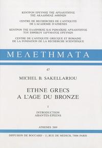 M. B. Sakellariou - Ethnè grecs à l'âge du bronze en 2 volumes - Tome 1, Introduction abantes-épéens ; Tome 2, Etoliens-thessaliens conclusions.