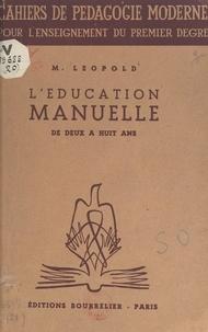 M. Bardot et Marguerite Léopold - L'éducation manuelle de deux à huit ans - Suivi de Qu'est-ce que l'éducation manuelle.
