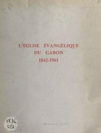 M. Boegner et Charles Bonzon - L'église évangélique du Gabon, 1842-1961.