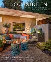 M. Brian Tichenor et Raun Thorp - Outside In - The Gardens and Houses of Tichenor & Thorp.