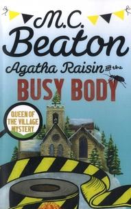 M. C. Beaton - Agatha Raisin  : Agatha Raisin and the Busy Body.