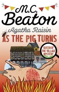 M. C. Beaton - Agatha Raisin  : As The Pig Turns.