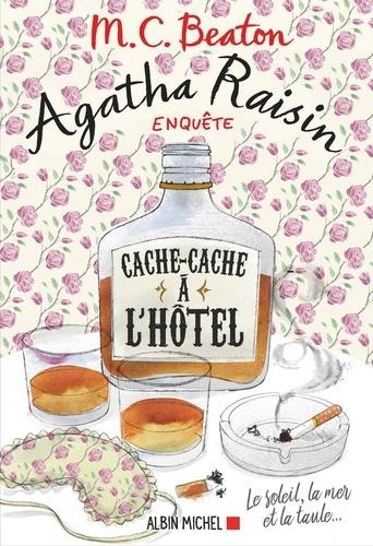 Agatha Raisin enquête 17 - Cache-cache à l'hôtel. Le soleil la mer... et la taule !