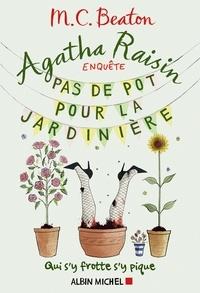 M. C. Beaton - Agatha Raisin enquête 3 - Pas de pot pour la jardinière - Qui s'y frotte s'y pique.