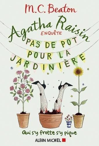 Agatha Raisin enquête 3 - Pas de pot pour la jardinière. Qui s'y frotte s'y pique