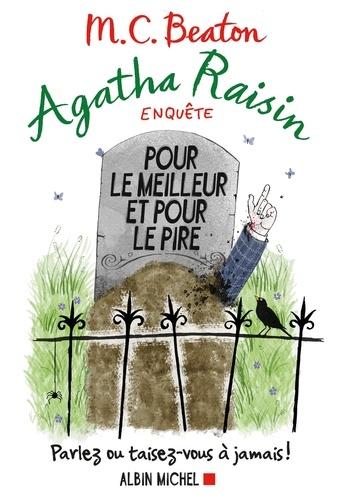 Agatha Raisin enquête 5 - Pour le meilleur et pour le pire. Parlez ou taisez-vous à jamais !