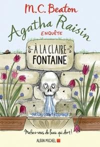 Françoise Sorbier (du) et M. C. Beaton - Agatha Raisin enquête 7 - A la claire fontaine - Mefiez-vous de l'eau qui dort !.