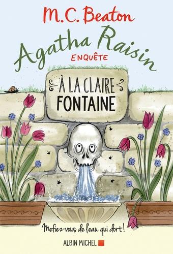Agatha Raisin enquête Tome 7 A la claire fontaine