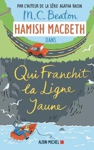 M. C. Beaton - Hamish Macbeth Tome 5 : Qui franchit la ligne jaune.
