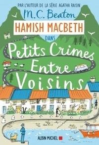 M. C. Beaton - Hamish Macbeth Tome 9 : Petits crimes entre voisins.
