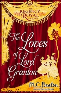 M.C. Beaton - The Loves of Lord Granton - Regency Royal 18.