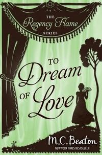 M.C. Beaton - To Dream of Love.