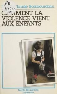 M-C Boisbourdain - COMMENT LA VIOLENCE VIENT AUX ENFANTS. - Edition 1983.