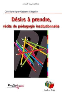 M Chevalier et Noëlle De Smet - Désirs à prendre - Récits de pédagogie institutionnelle.