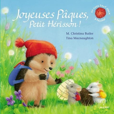M. Christina Butler et Tina MacNaughton - Joyeuses Pâques, Petit Hérisson!.