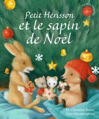 M-Christina Butler et Tina MacNaughton - Petit Hérisson  : Petit Hérisson et le sapin de Noël.