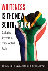 M. christopher Brown ii et Christopher b. Knaus - Whiteness Is the New South Africa - Qualitative Research on Post-Apartheid Racism.