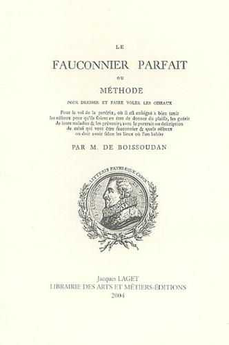 M de Boissoudan - Le Fauconnier parfait - Ou Méthode pour dresser et faire voler les oiseaux.