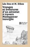 M. Dibos et Léo Dex - Voyage et aventures d'un aérostat à travers Madagascar insurgée.