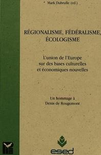 M Dubrulle - REGIONALISME FEDERALISME ECOLOGISME . - L'UNION DE L'EUROPE SUR DE NOUVELLES BASES ECONOMIQUES ET CULTURELLES.