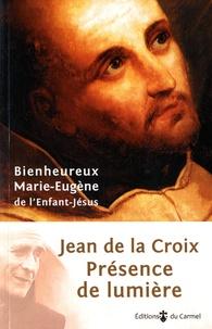 M. E. Bienheureux - Jean de la Croix, présence de lumière.