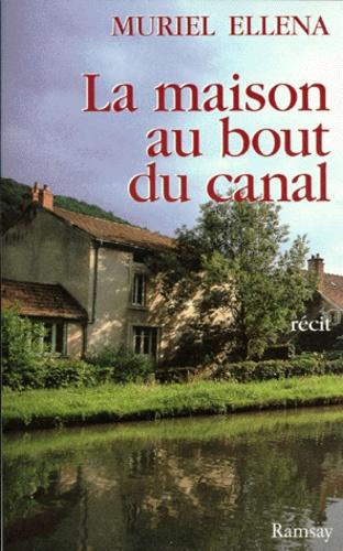 M Ellena - La maison au bout du canal - [récit.
