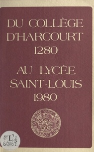 M. Euvrard et E. Fusellier - Du Collège d'Harcourt, 1280, au Lycée Saint-Louis, 1980.