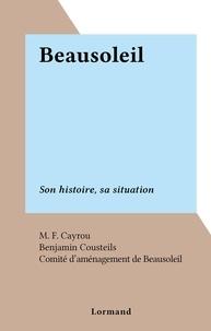 M. F. Cayrou et Benjamin Cousteils - Beausoleil - Son histoire, sa situation.