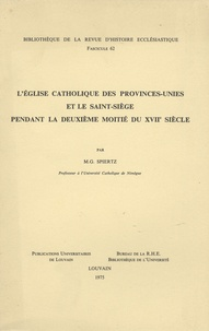 M. G. Spiertz - L'Eglise catholique des Provinces-Unies et le Saint-Siège pendant la deuxième moitié du XVIIe siècle.