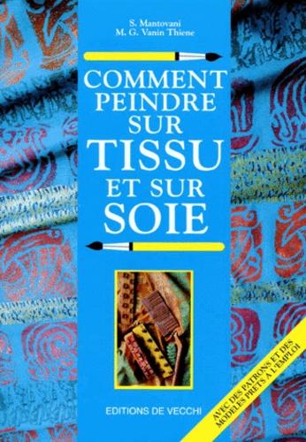 M-G Vanin Thiene et S Mantovani - Comment peindre sur tissu et sur soie.