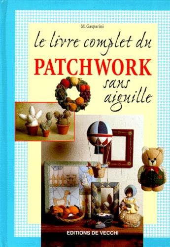 M Gasparini - Le livre complet du patchwork sans aiguille.