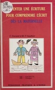M Gauthier et C Durand - Inventer une écriture pour comprendre l'écrit dès la maternelle.