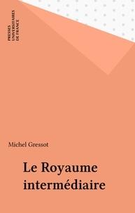 M Gressot - Le Royaume intermédiaire.