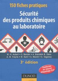 M-H Aubert et Stéphane Bernier - 150 fiches pratiques sécurité des produits chimiques au laboratoire.